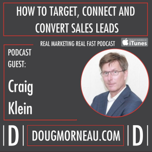 How to Target, Connect and Convert Sales Leads Real Marketing Real Fast-Craig Klein